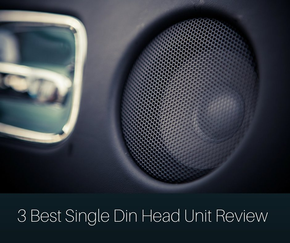 3 Best Single Din Head Unit Review