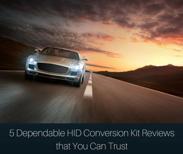 5 Dependable HID Conversion Kit Reviews that You Can Trust