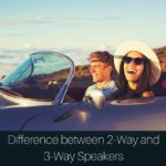Difference Between 2-Way and 3-Way Speakers