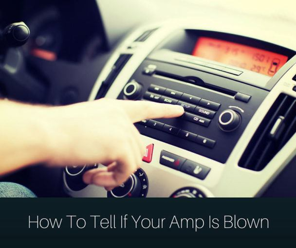 How To Tell If Your Amp Is Blown