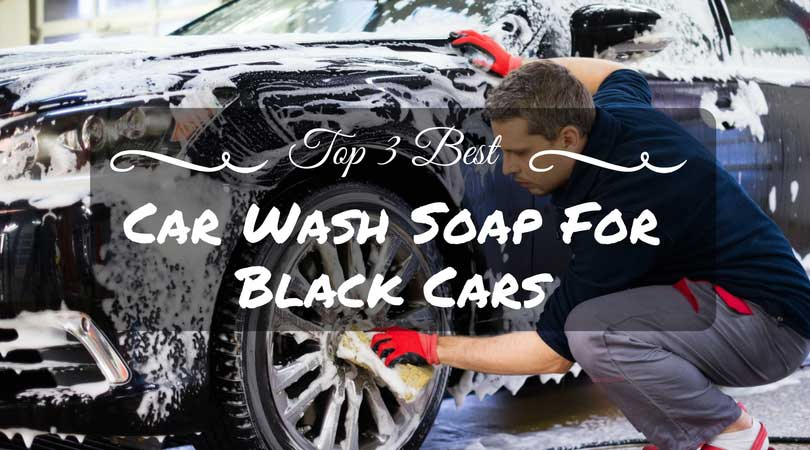 Best Car Wash Soap For Black Cars