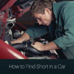 Tips on How to Find Short in a Car