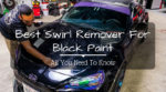 best swirl remover for black paint