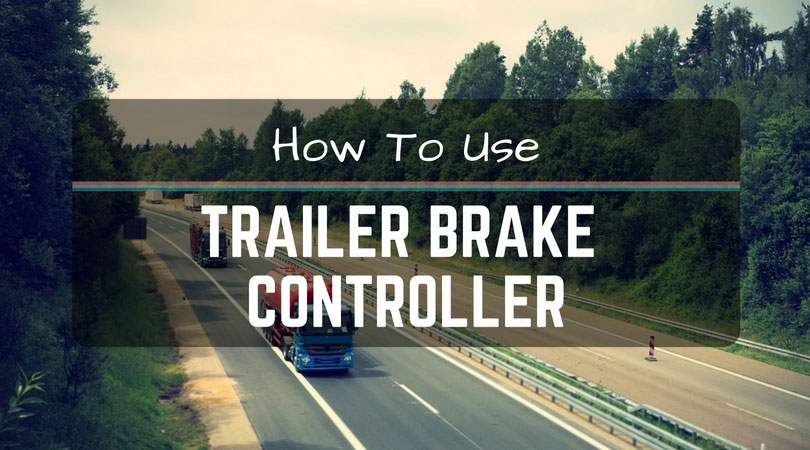 How To Use Trailer Brake Controller