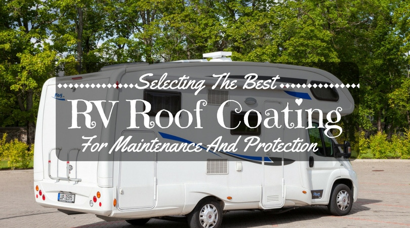 Selecting The Best Rv Roof Coating For Maintenance And