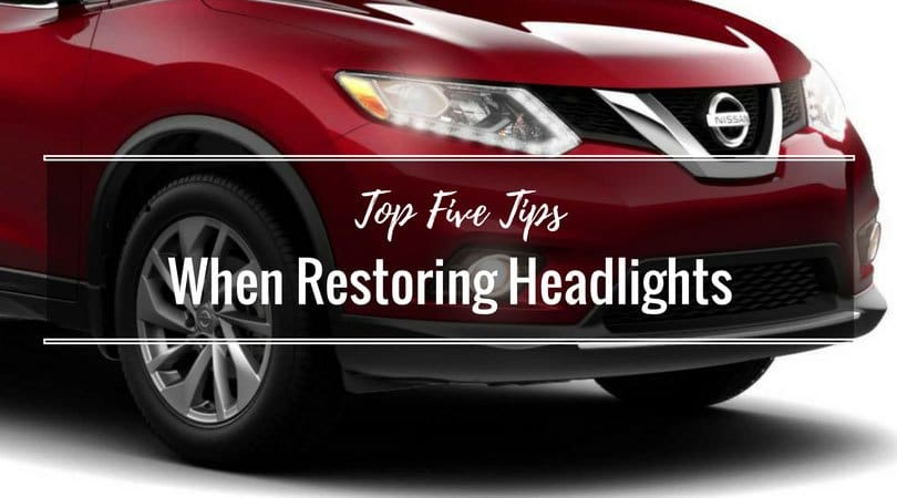 Top Five Tips When Restoring Headlights