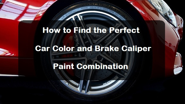 Find The Perfect Car: How To Find The Perfect Car Color And Brake Caliper Paint