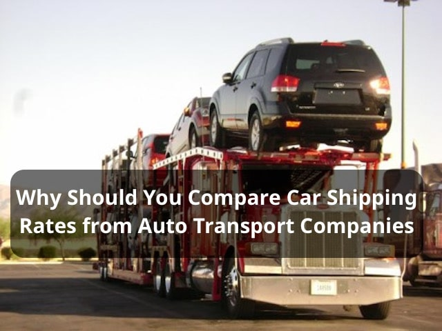 Why You Should Compare Car Shipping Rates From Auto