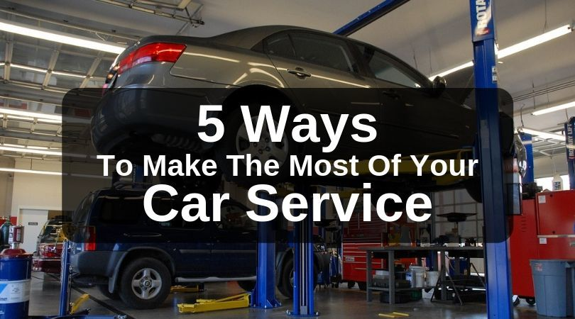 5 Ways To Make The Most Of Your Car Service