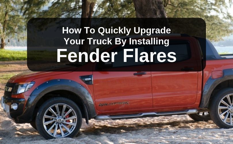 How To Quickly Upgrade Your Truck By Installing Fender Flares main