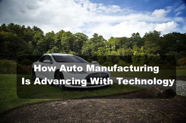 Auto manufacturing advancing with technology