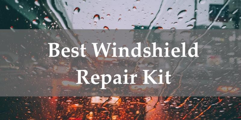 Best Windshield Repair Kit
