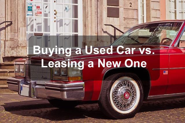 Buying a Used Car vs. Leasing a New One
