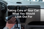What to look out for when you take care of your car