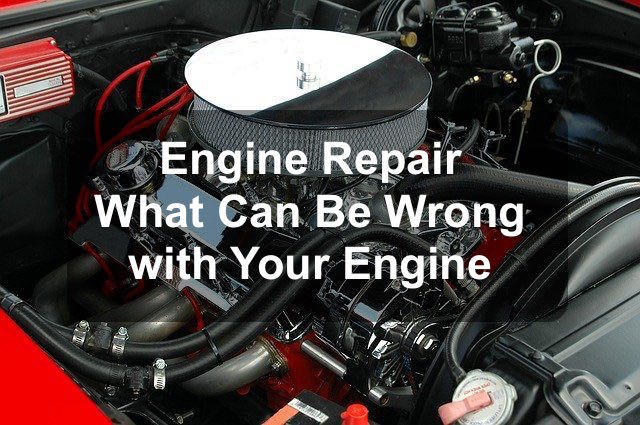 Everything you need to know about engine repair