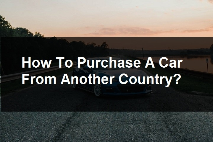 How To Purchase A Car From Another Country