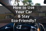 How to Use your Car & Stay Eco-Friendly