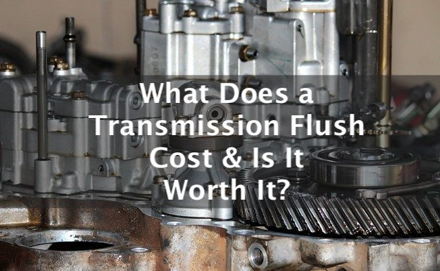what does a transmission flush cost and is it worth it?
