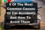 5 of the Most Common Causes Of Car Accidents And How To Avoid Them
