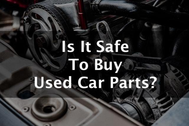 is it safe to buy used car parts