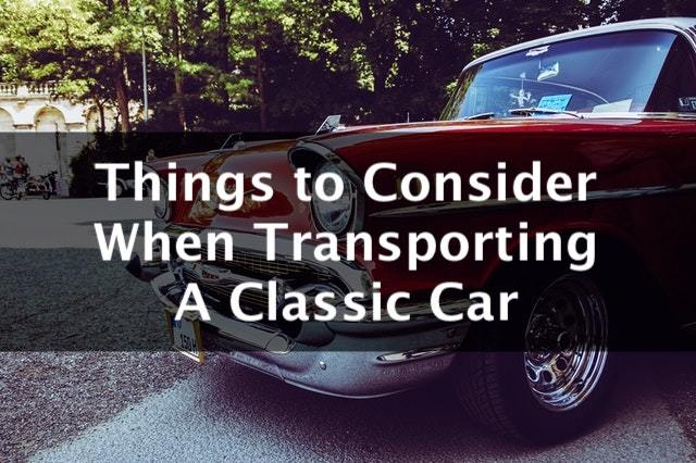 things to consider when transporting a classic car