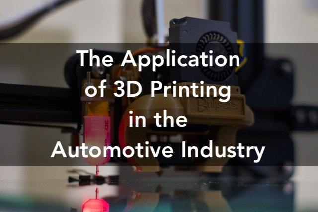 The Application of 3D printing In the Automotive Industry