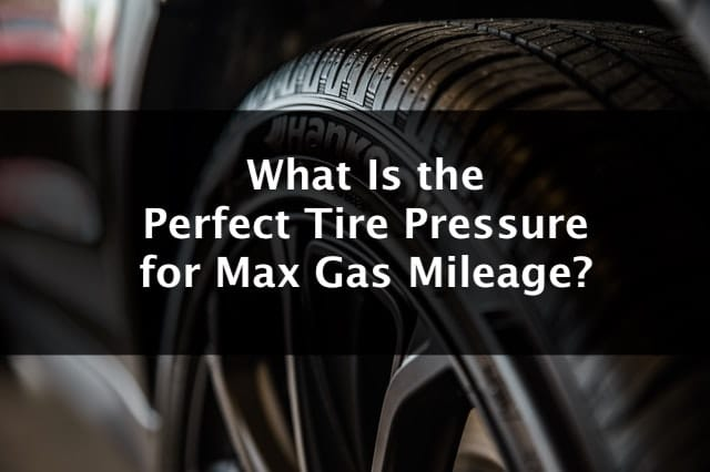 What Is the Perfect Tire Pressure for Max Gas Mileage