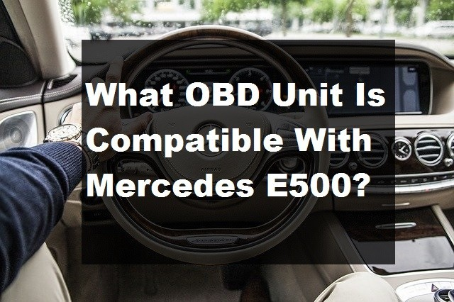 What OBD Unit Is Compatible With Mercedes E500