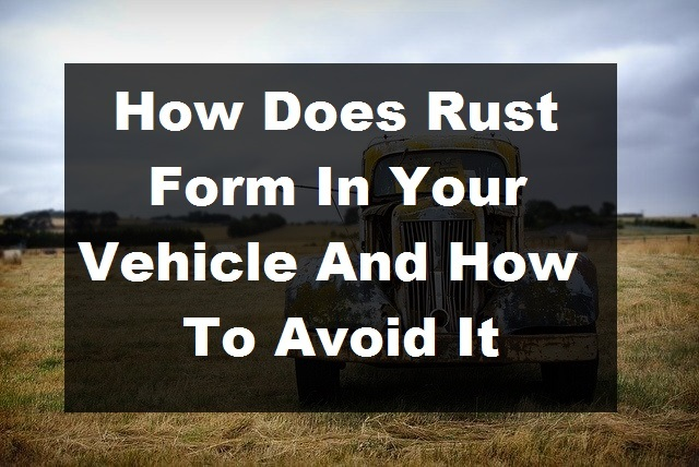 How Does Rust Form In Your Vehicle And How To Avoid It