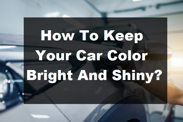 How To Keep Your Car Color Bright And Shiny