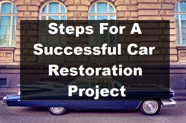 Steps For A Successful Car Restoration Project