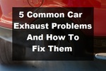 5 Common Car Exhaust Problems and How to Fix Them