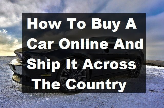 How To Buy A Car Online And Ship It Across The Country