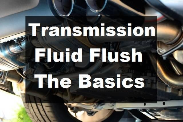 Transmission Fluid Flush - The Basics