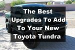 The Best Upgrades To Add To Your New Toyota Tundra