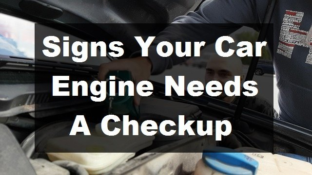 Signs Your Car Engine Needs A Checkup