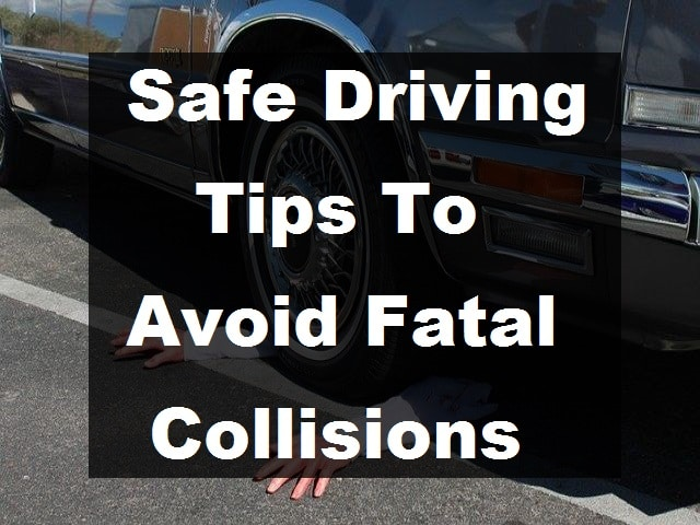 Safe Driving Tips to Avoid Fatal Collisions