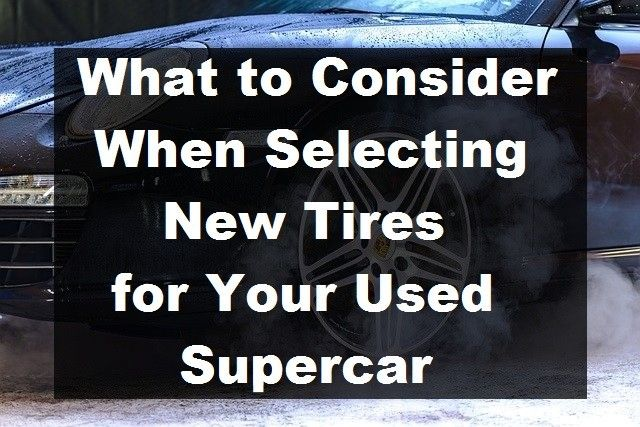What to Consider When Selecting New Tires for Your Used Supercar